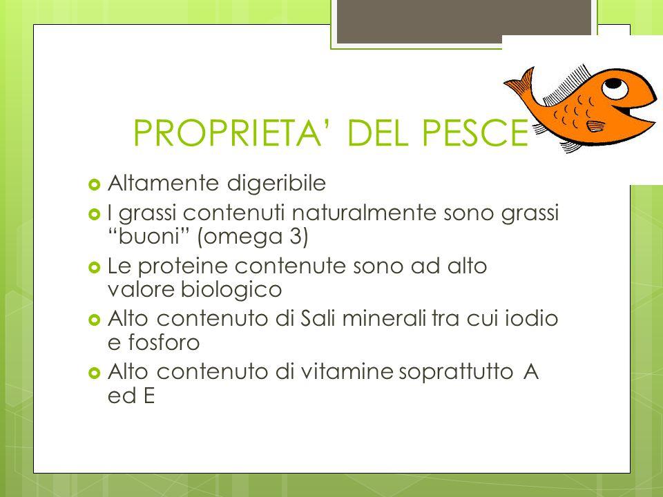 """PROPRIETA' DEL PESCE  Altamente digeribile  I grassi contenuti naturalmente sono grassi """"buoni"""" (omega 3)  Le proteine contenute sono ad alto valor"""