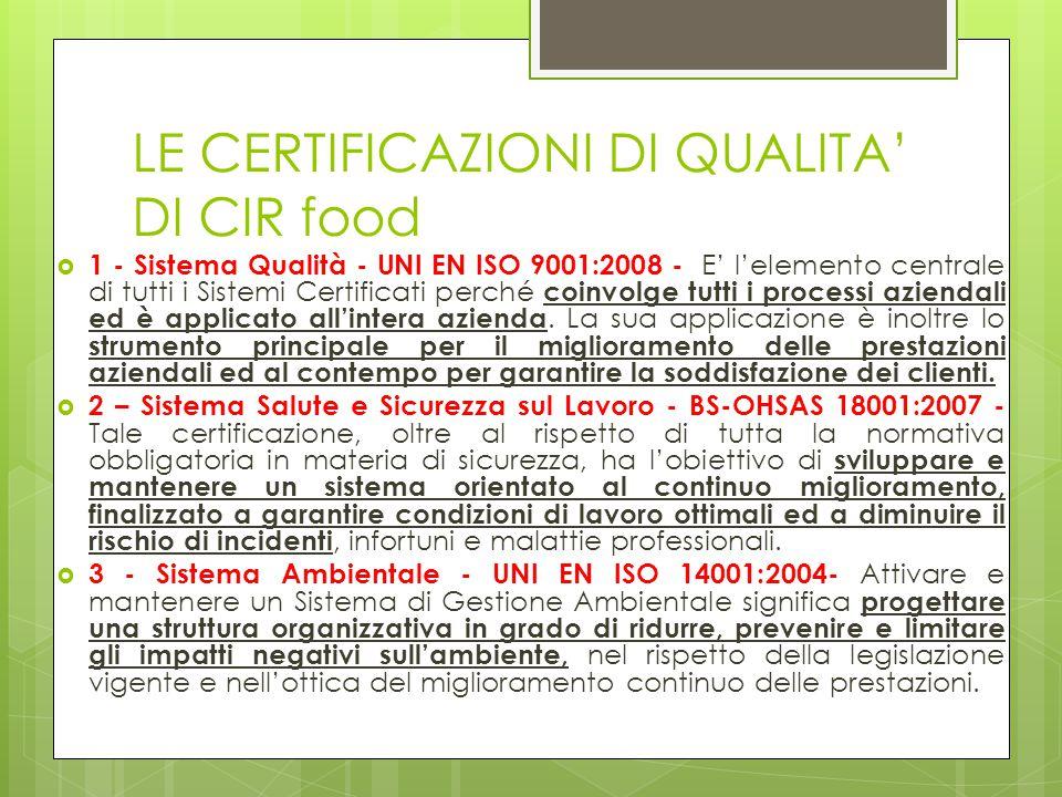 LE CERTIFICAZIONI DI QUALITA' DI CIR food  1 - Sistema Qualità - UNI EN ISO 9001:2008 - E' l'elemento centrale di tutti i Sistemi Certificati perché