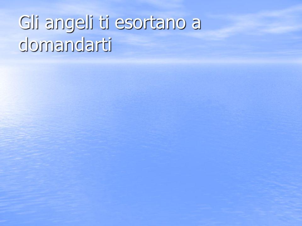 Gli angeli ti esortano a domandarti