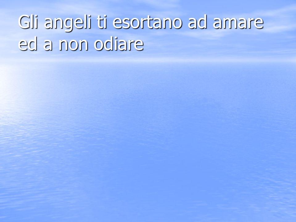 Gli angeli ti esortano ad amare ed a non odiare