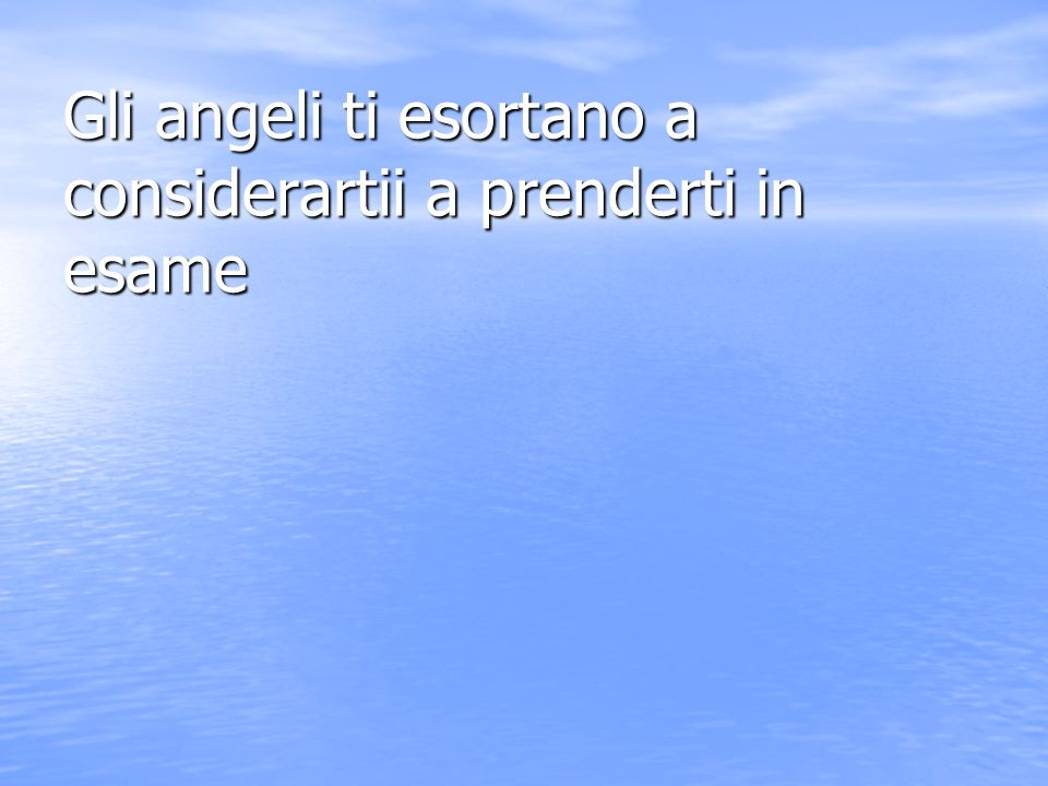 Gli angeli ti esortano a considerartii a prenderti in esame