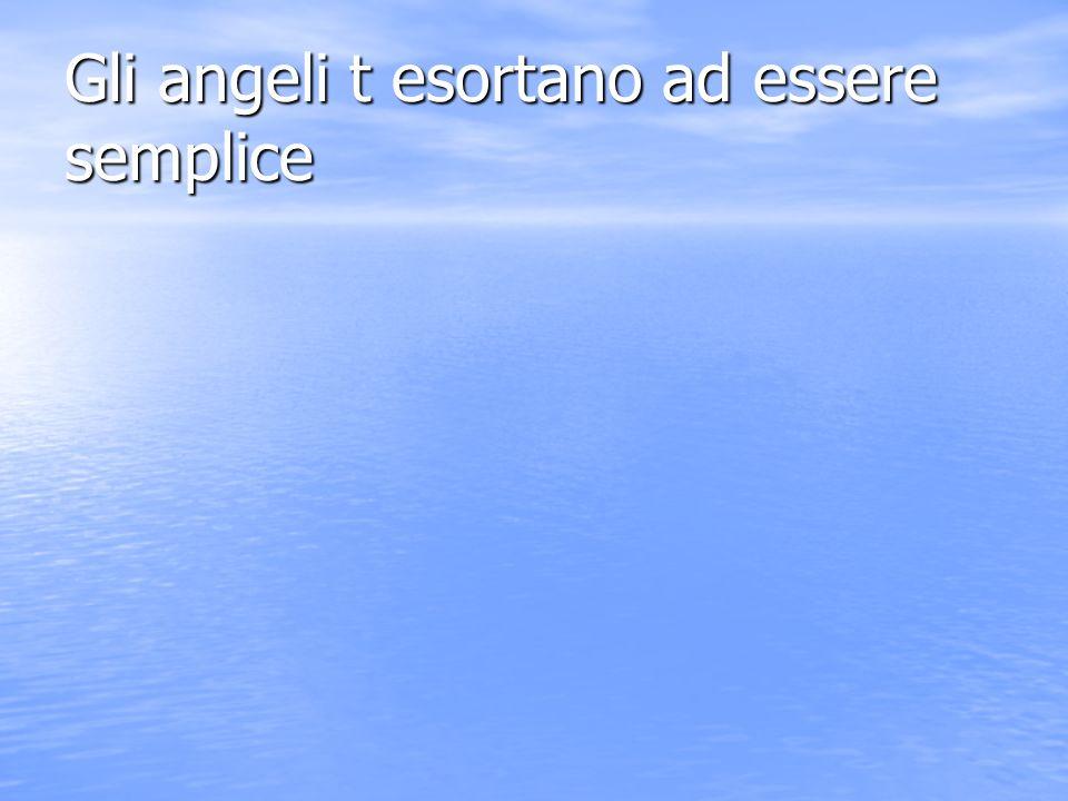 Gli angeli t esortano ad essere semplice
