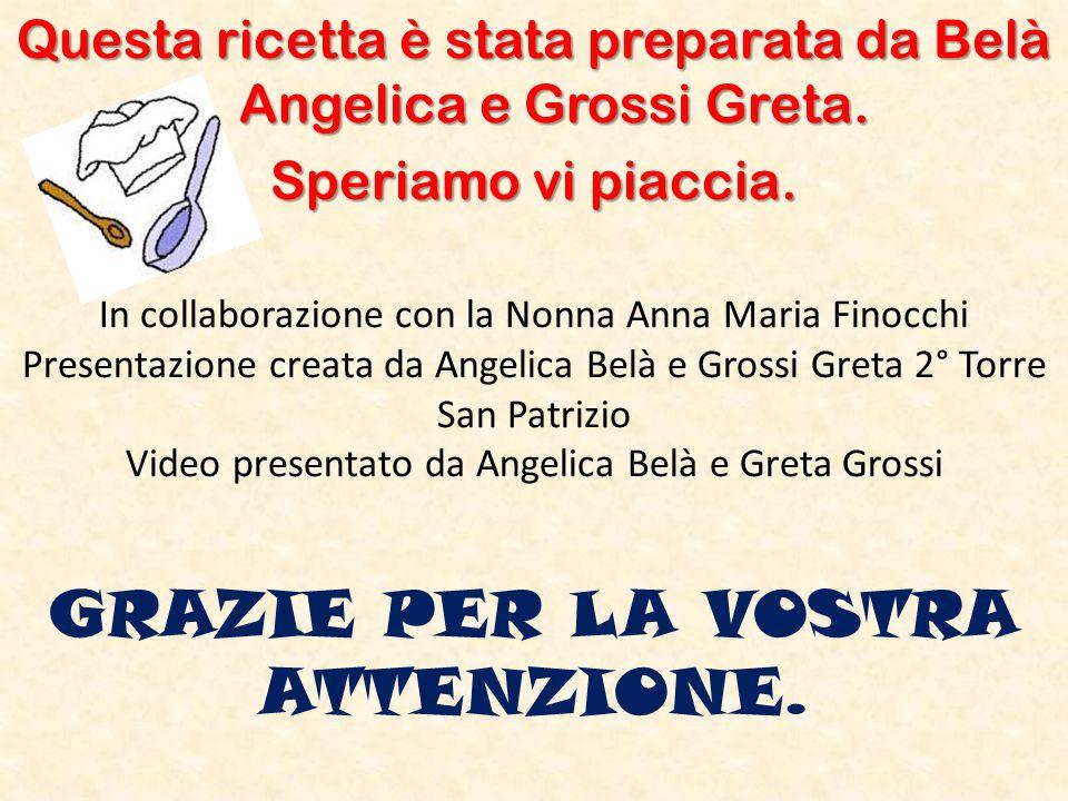 Questa ricetta è stata preparata da Belà Angelica e Grossi Greta.