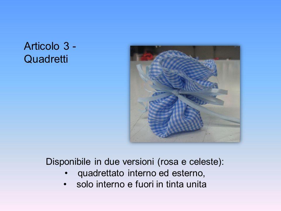 Articolo 3 - Quadretti Disponibile in due versioni (rosa e celeste): quadrettato interno ed esterno, solo interno e fuori in tinta unita
