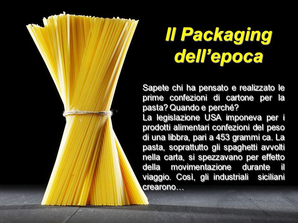 Il Packaging dell'epoca Sapete chi ha pensato e realizzato le prime confezioni di cartone per la pasta? Quando e perché? La legislazione USA imponeva