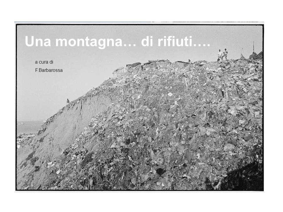 Una montagna… di rifiuti…. a cura di F.Barbarossa Una montagna…