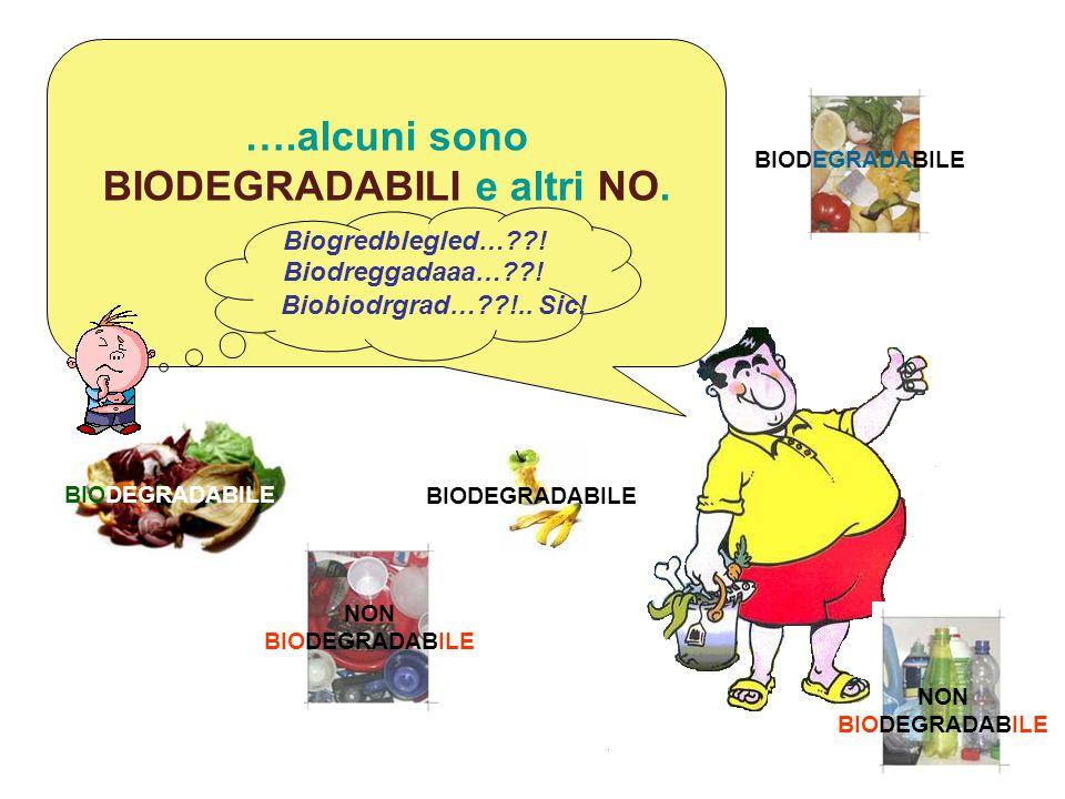 Dovete però sapere che non tutti i rifiuti che produciamo sono uguali……. ….alcuni sono BIODEGRADABILI e altri NO. BIODEGRADABILE NON BIODEGRADABILE Bi