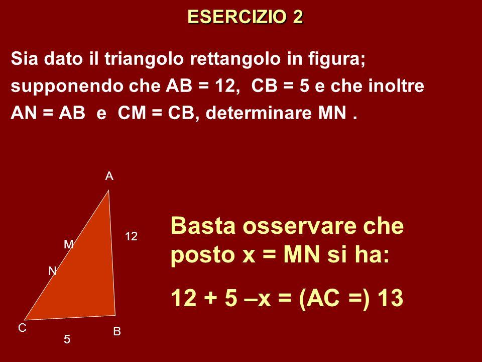 ESERCIZIO 2 Sia dato il triangolo rettangolo in figura; supponendo che AB = 12, CB = 5 e che inoltre AN = AB e CM = CB, determinare MN. A B C M N Bast