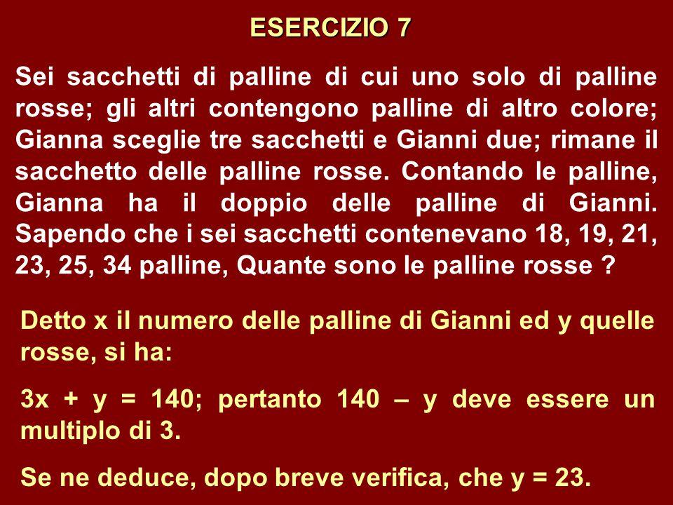 ESERCIZIO 7 Sei sacchetti di palline di cui uno solo di palline rosse; gli altri contengono palline di altro colore; Gianna sceglie tre sacchetti e Gi