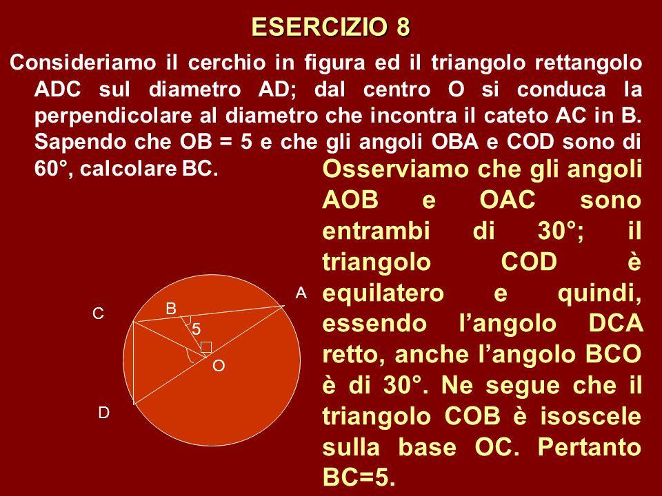 ESERCIZIO 8 Consideriamo il cerchio in figura ed il triangolo rettangolo ADC sul diametro AD; dal centro O si conduca la perpendicolare al diametro ch