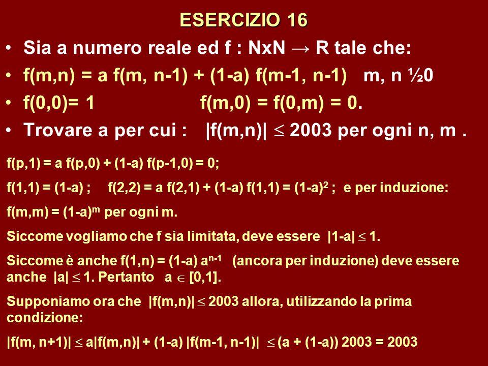 ESERCIZIO 16 Sia a numero reale ed f : NxN → R tale che: f(m,n) = a f(m, n-1) + (1-a) f(m-1, n-1) m, n ½0 f(0,0)= 1f(m,0) = f(0,m) = 0. Trovare a per