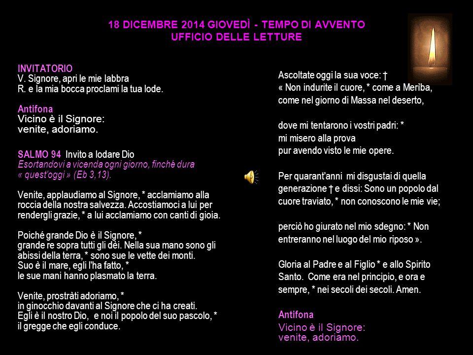 18 DICEMBRE 2014 GIOVEDÌ - TEMPO DI AVVENTO UFFICIO DELLE LETTURE INVITATORIO V.