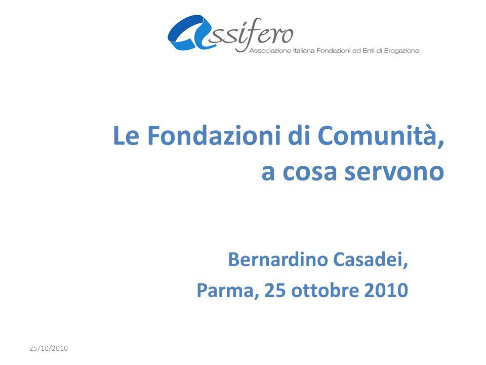 Le Fondazioni di Comunità, a cosa servono Bernardino Casadei, Parma, 25 ottobre 2010 25/10/2010