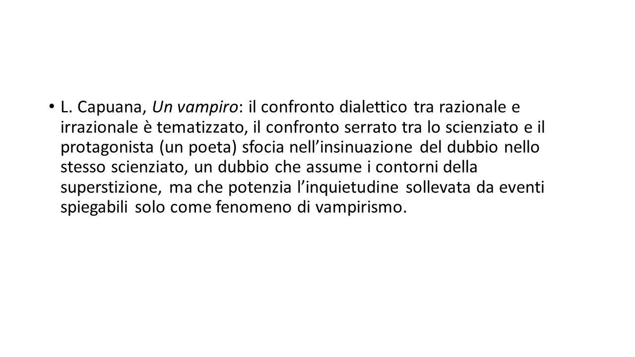 L. Capuana, Un vampiro: il confronto dialettico tra razionale e irrazionale è tematizzato, il confronto serrato tra lo scienziato e il protagonista (u