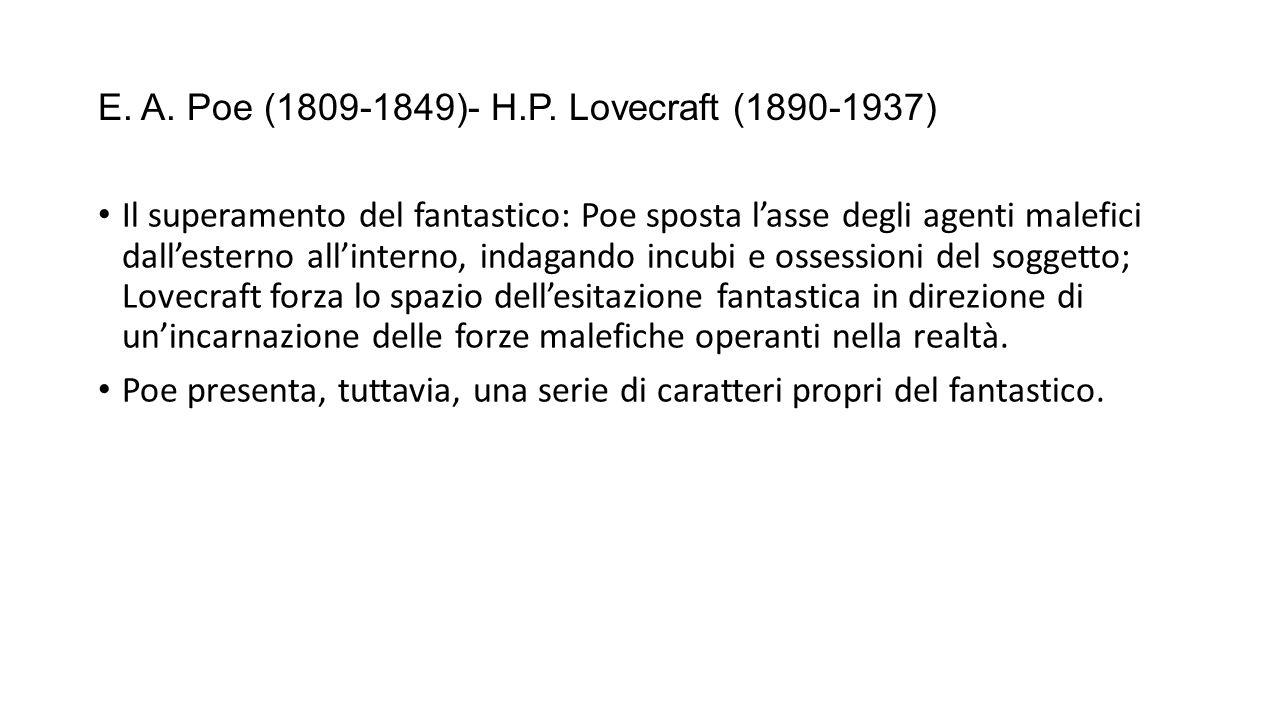 E. A. Poe (1809-1849)- H.P. Lovecraft (1890-1937) Il superamento del fantastico: Poe sposta l'asse degli agenti malefici dall'esterno all'interno, ind