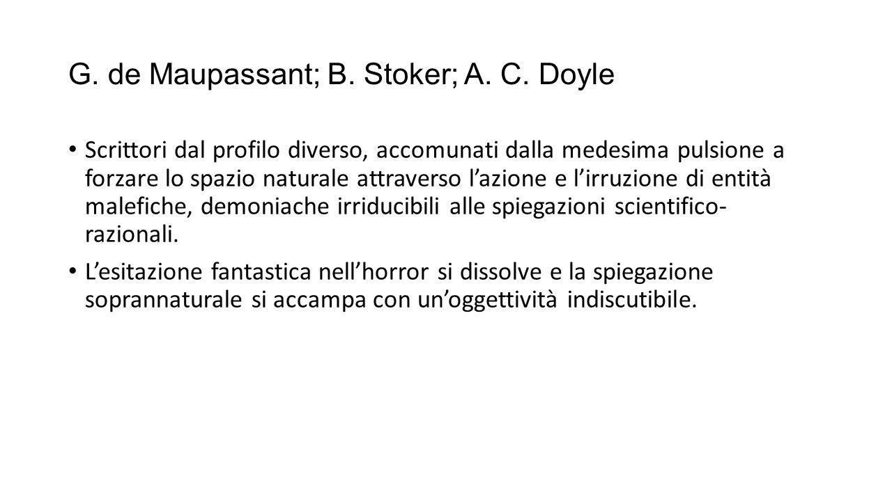 G. de Maupassant; B. Stoker; A. C. Doyle Scrittori dal profilo diverso, accomunati dalla medesima pulsione a forzare lo spazio naturale attraverso l'a