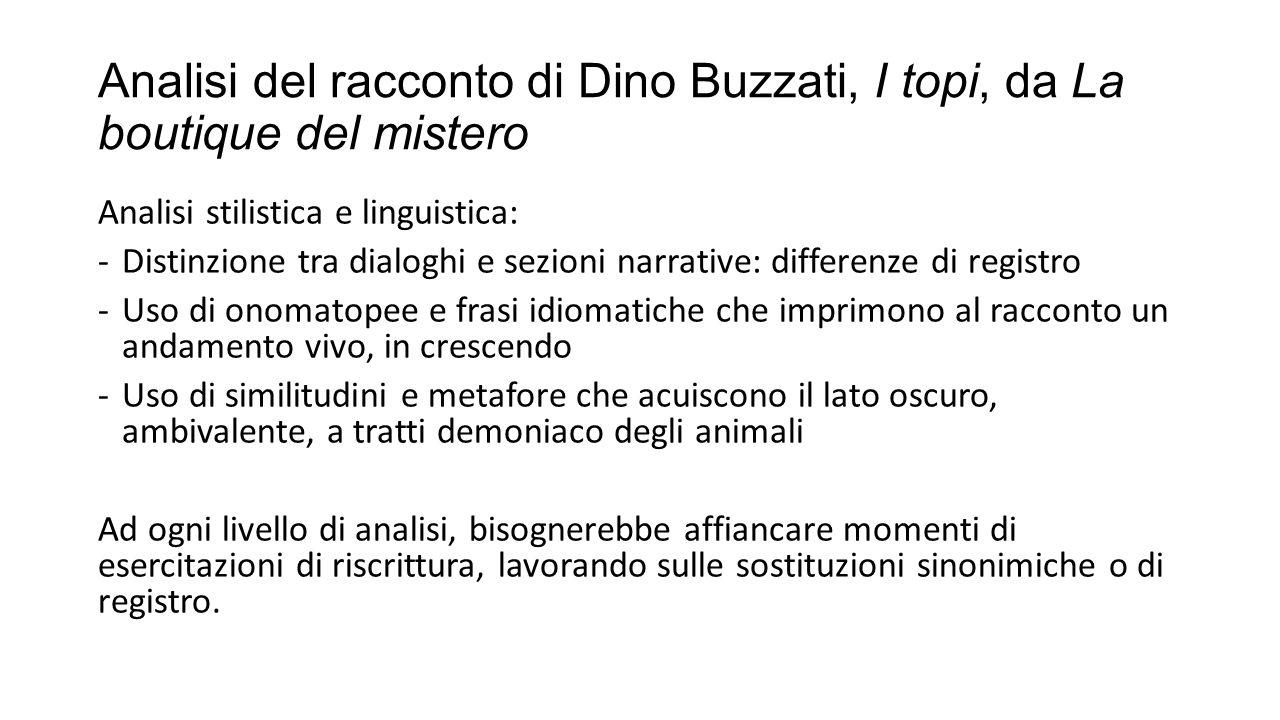 Analisi del racconto di Dino Buzzati, I topi, da La boutique del mistero Analisi stilistica e linguistica: -Distinzione tra dialoghi e sezioni narrati