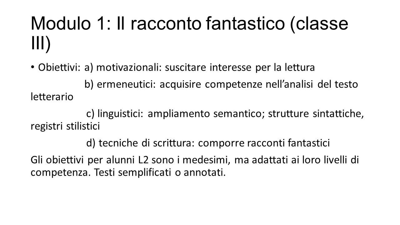 Modulo 1: Il racconto fantastico (classe III) Obiettivi: a) motivazionali: suscitare interesse per la lettura b) ermeneutici: acquisire competenze nel