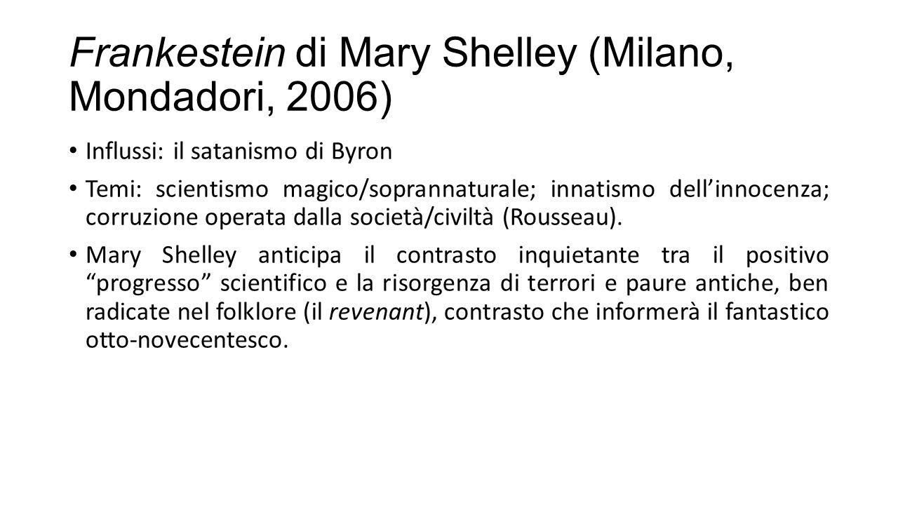 Frankestein di Mary Shelley (Milano, Mondadori, 2006) Influssi: il satanismo di Byron Temi: scientismo magico/soprannaturale; innatismo dell'innocenza