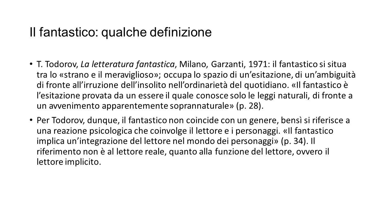 Il fantastico: qualche definizione T. Todorov, La letteratura fantastica, Milano, Garzanti, 1971: il fantastico si situa tra lo «strano e il meravigli