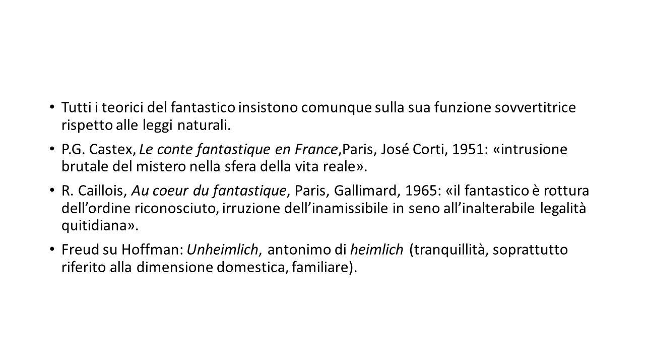 Tutti i teorici del fantastico insistono comunque sulla sua funzione sovvertitrice rispetto alle leggi naturali. P.G. Castex, Le conte fantastique en