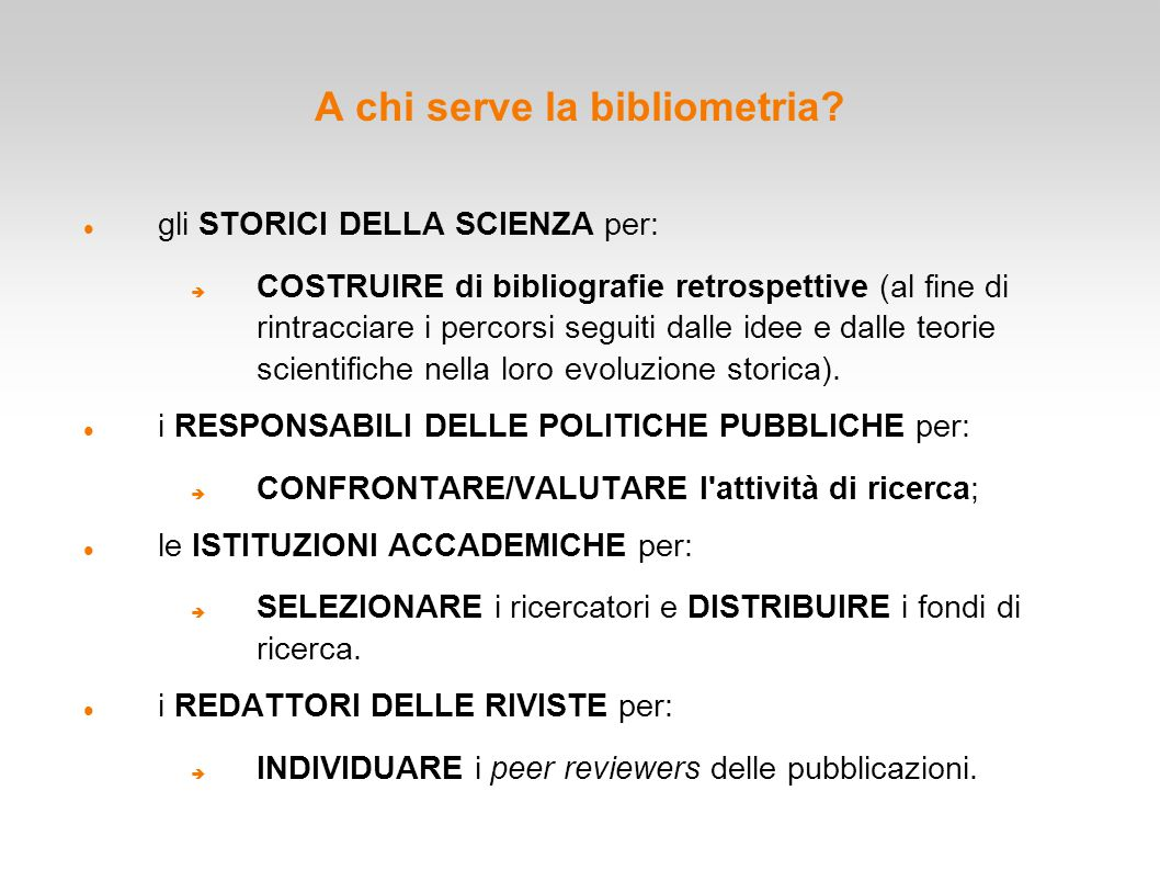 A chi serve la bibliometria? gli STORICI DELLA SCIENZA per:  COSTRUIRE di bibliografie retrospettive (al fine di rintracciare i percorsi seguiti dall