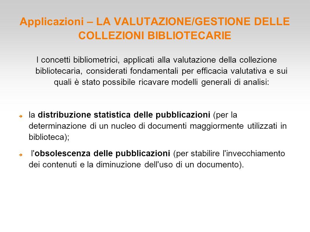 Applicazioni – LA VALUTAZIONE/GESTIONE DELLE COLLEZIONI BIBLIOTECARIE I concetti bibliometrici, applicati alla valutazione della collezione biblioteca