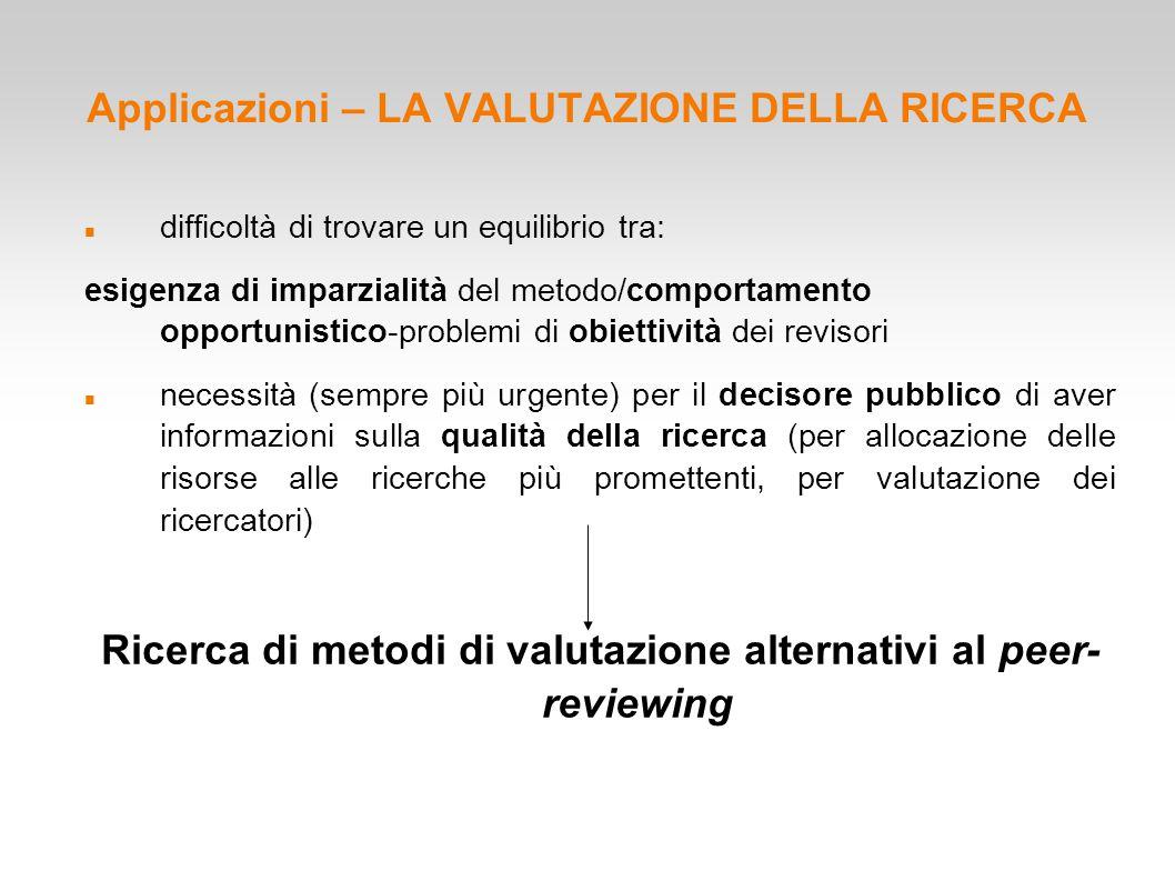 Applicazioni – LA VALUTAZIONE DELLA RICERCA difficoltà di trovare un equilibrio tra: esigenza di imparzialità del metodo/comportamento opportunistico-