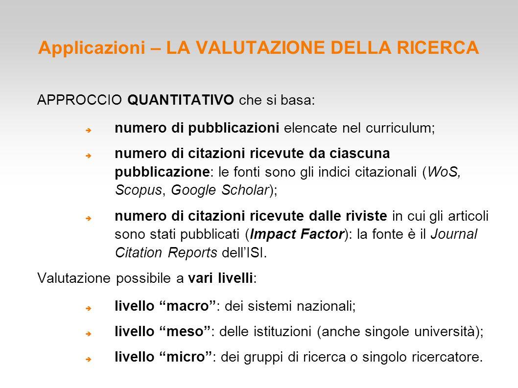 Applicazioni – LA VALUTAZIONE DELLA RICERCA APPROCCIO QUANTITATIVO che si basa:  numero di pubblicazioni elencate nel curriculum;  numero di citazio