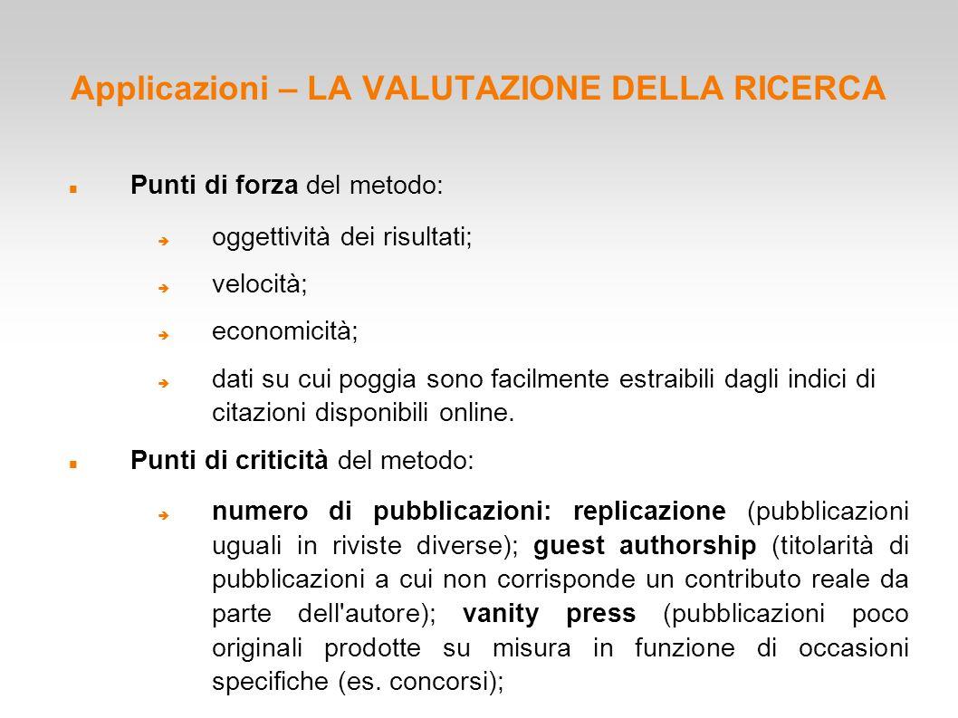 Applicazioni – LA VALUTAZIONE DELLA RICERCA Punti di forza del metodo:  oggettività dei risultati;  velocità;  economicità;  dati su cui poggia so