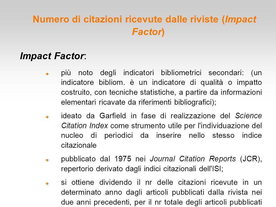 Numero di citazioni ricevute dalle riviste (Impact Factor) Impact Factor :  più noto degli indicatori bibliometrici secondari: (un indicatore bibliom