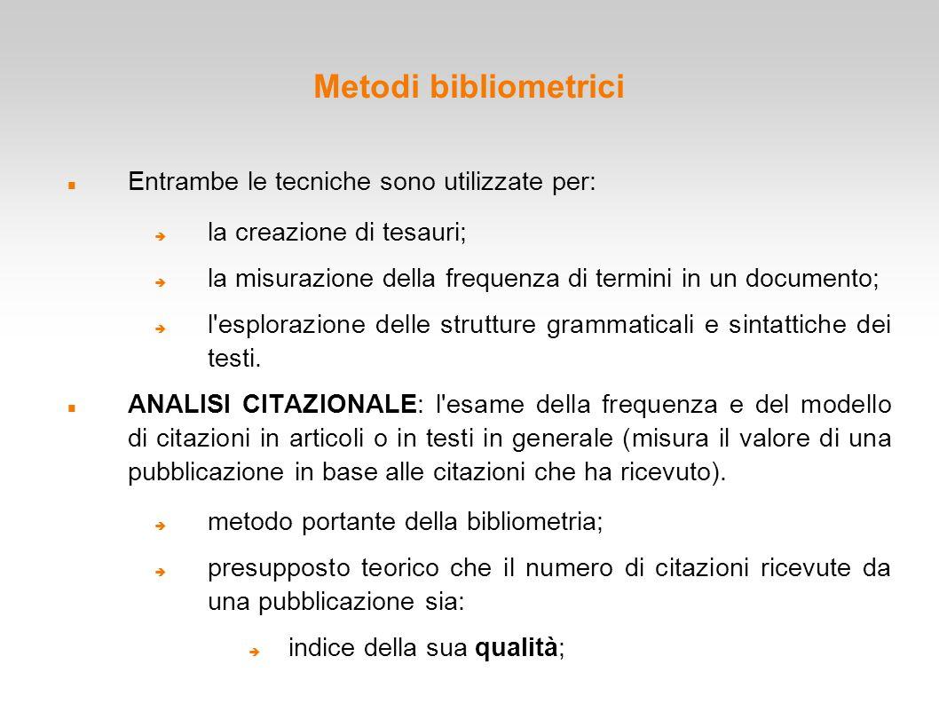 Metodi bibliometrici Entrambe le tecniche sono utilizzate per:  la creazione di tesauri;  la misurazione della frequenza di termini in un documento;