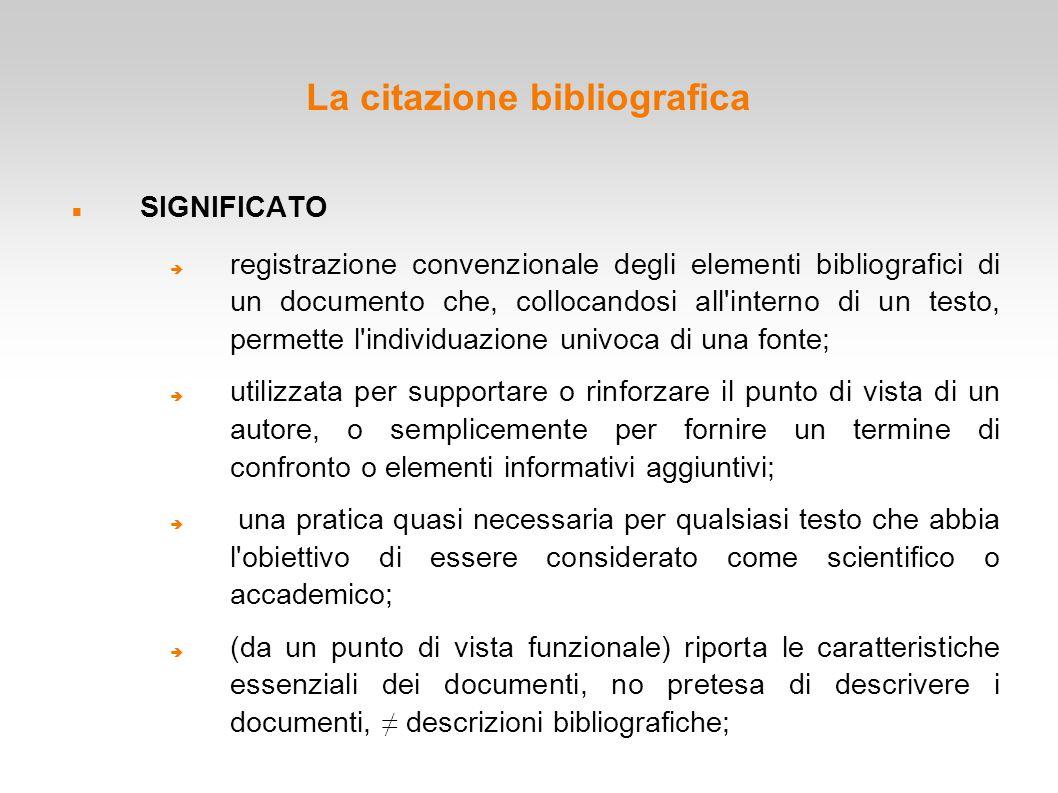 La citazione bibliografica SIGNIFICATO  registrazione convenzionale degli elementi bibliografici di un documento che, collocandosi all'interno di un