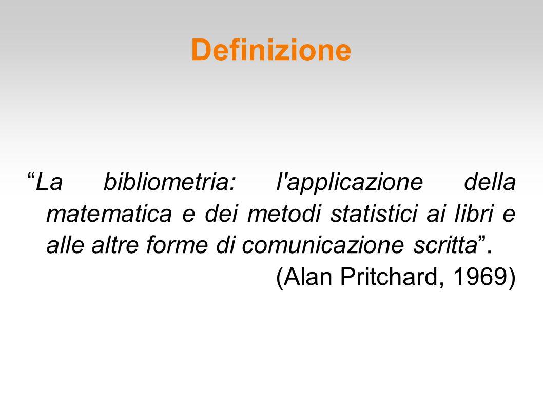 """Definizione """"La bibliometria: l'applicazione della matematica e dei metodi statistici ai libri e alle altre forme di comunicazione scritta"""". (Alan Pri"""