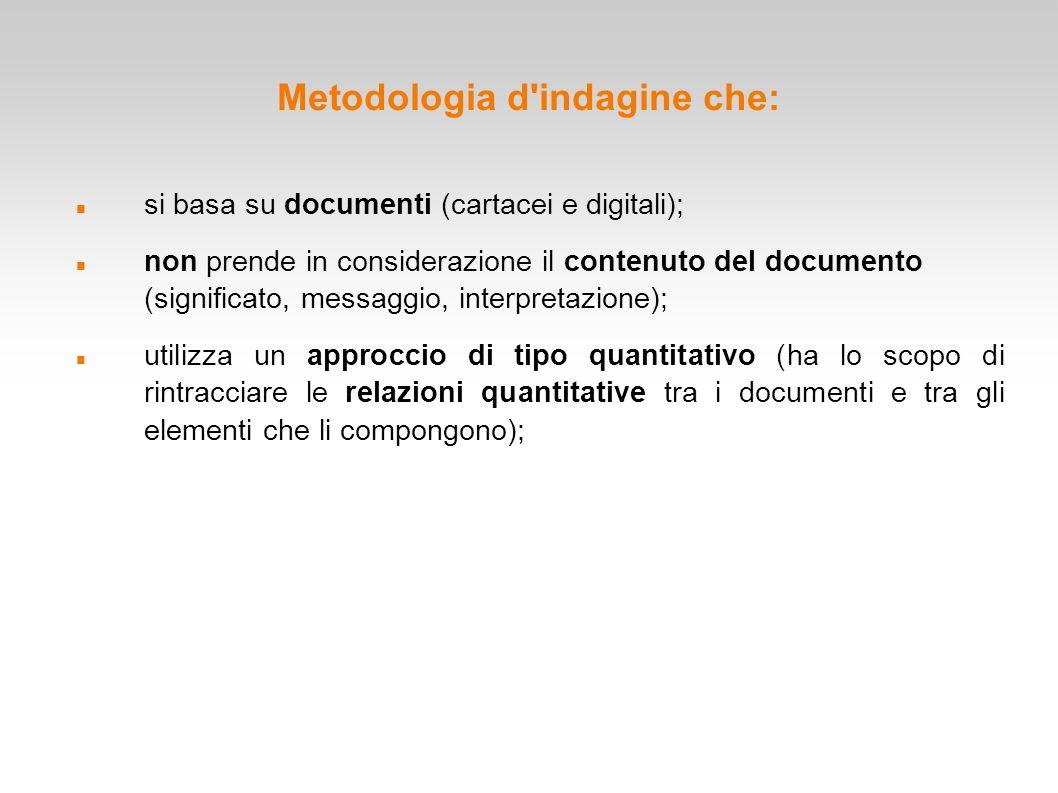 Metodologia d'indagine che: si basa su documenti (cartacei e digitali); non prende in considerazione il contenuto del documento (significato, messaggi