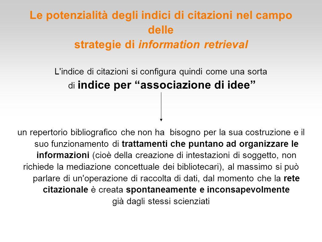 Le potenzialità degli indici di citazioni nel campo delle strategie di information retrieval L'indice di citazioni si configura quindi come una sorta