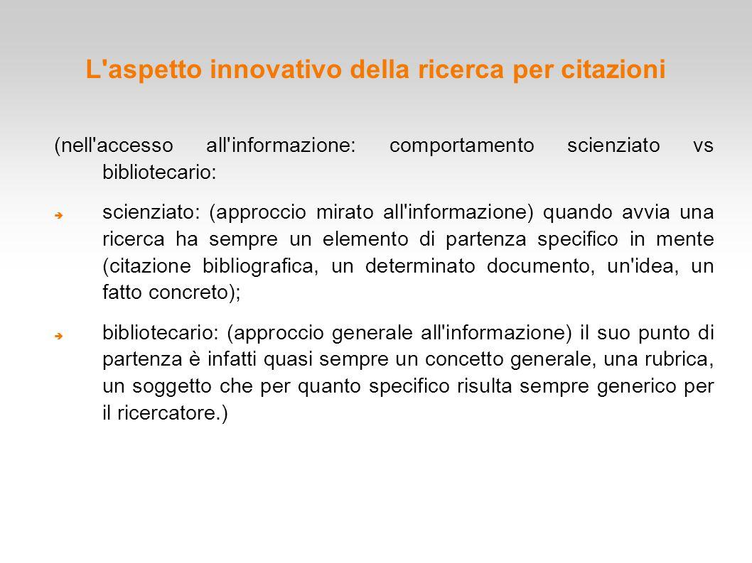 L'aspetto innovativo della ricerca per citazioni (nell'accesso all'informazione: comportamento scienziato vs bibliotecario:  scienziato: (approccio m