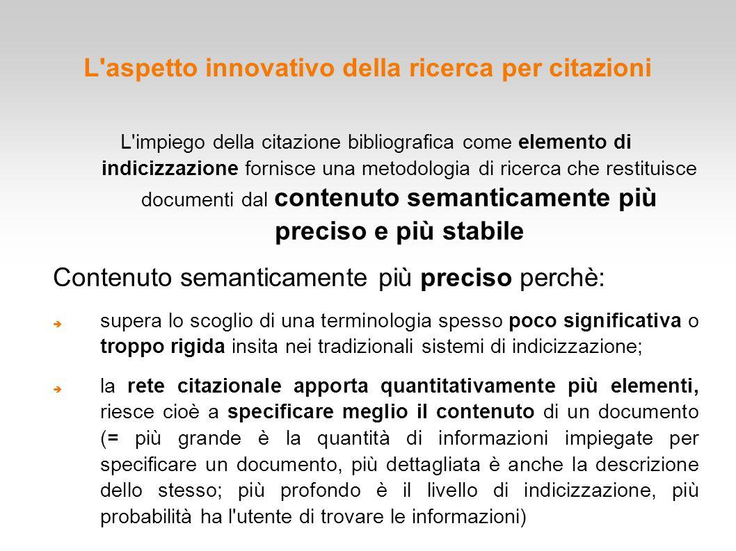 L'aspetto innovativo della ricerca per citazioni L'impiego della citazione bibliografica come elemento di indicizzazione fornisce una metodologia di r