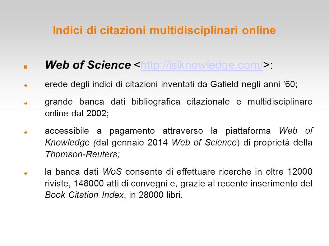 Indici di citazioni multidisciplinari online Web of Science :http://isiknowledge.com/  erede degli indici di citazioni inventati da Gafield negli ann