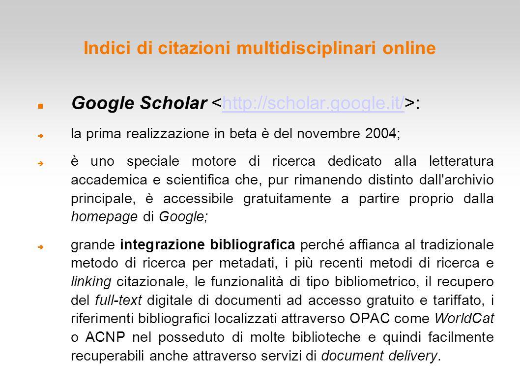 Indici di citazioni multidisciplinari online Google Scholar :http://scholar.google.it/  la prima realizzazione in beta è del novembre 2004;  è uno s