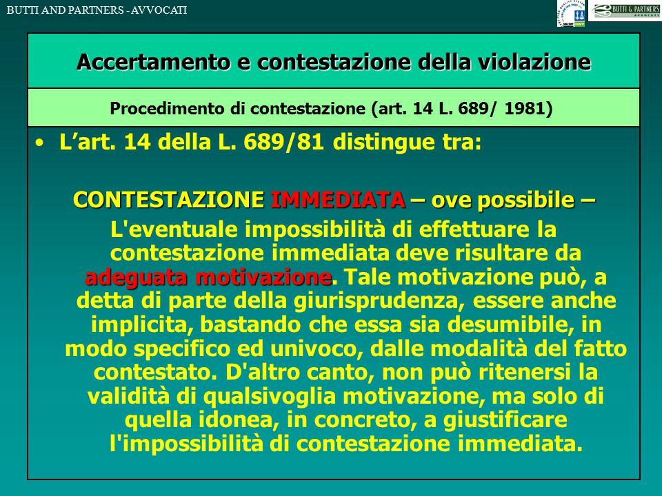 BUTTI AND PARTNERS - AVVOCATI L'art. 14 della L. 689/81 distingue tra: CONTESTAZIONE IMMEDIATA – ove possibile – adeguata motivazione L'eventuale impo