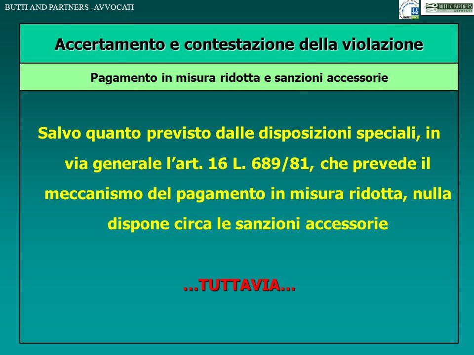 BUTTI AND PARTNERS - AVVOCATI Salvo quanto previsto dalle disposizioni speciali, in via generale l'art. 16 L. 689/81, che prevede il meccanismo del pa