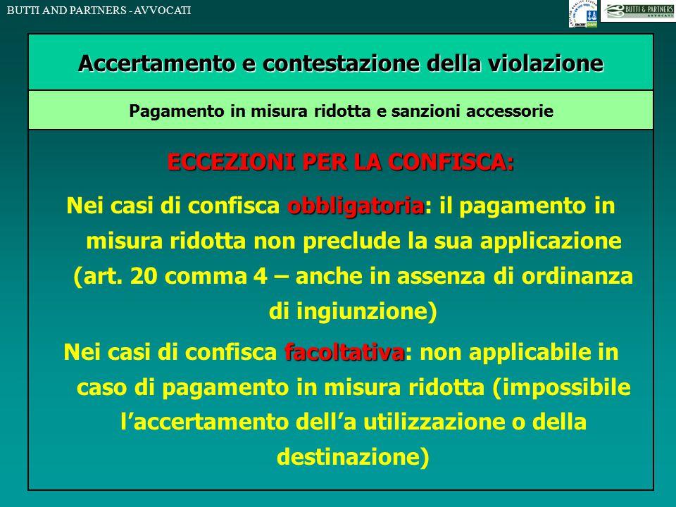 BUTTI AND PARTNERS - AVVOCATI ECCEZIONI PER LA CONFISCA: obbligatoria Nei casi di confisca obbligatoria: il pagamento in misura ridotta non preclude l