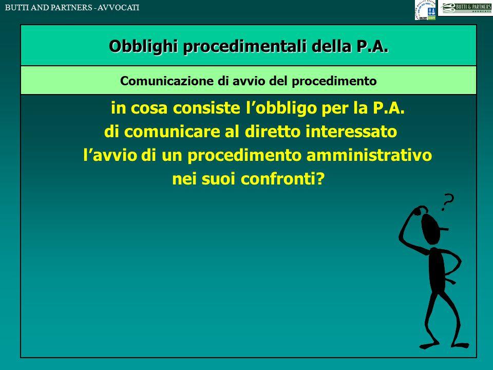 BUTTI AND PARTNERS - AVVOCATI in cosa consiste l'obbligo per la P.A. di comunicare al diretto interessato l'avvio di un procedimento amministrativo ne