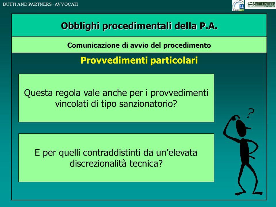 BUTTI AND PARTNERS - AVVOCATI Provvedimenti particolari Obblighi procedimentali della P.A. Comunicazione di avvio del procedimento Questa regola vale