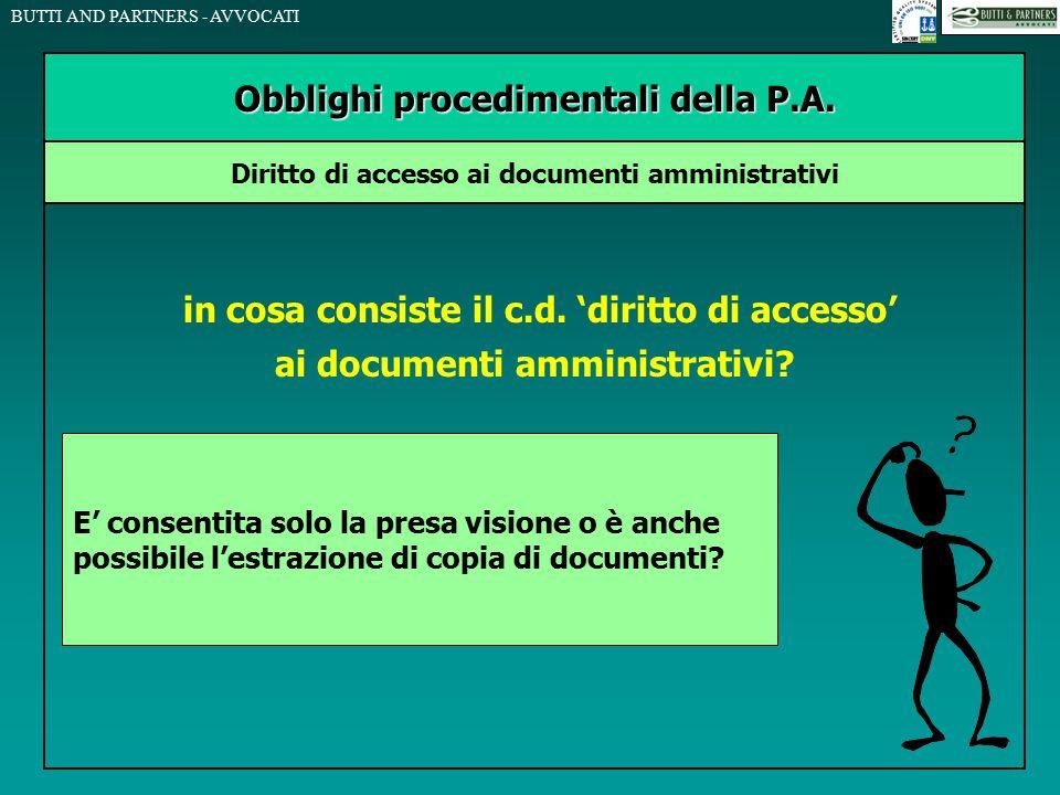BUTTI AND PARTNERS - AVVOCATI in cosa consiste il c.d. 'diritto di accesso' ai documenti amministrativi? Obblighi procedimentali della P.A. Diritto di