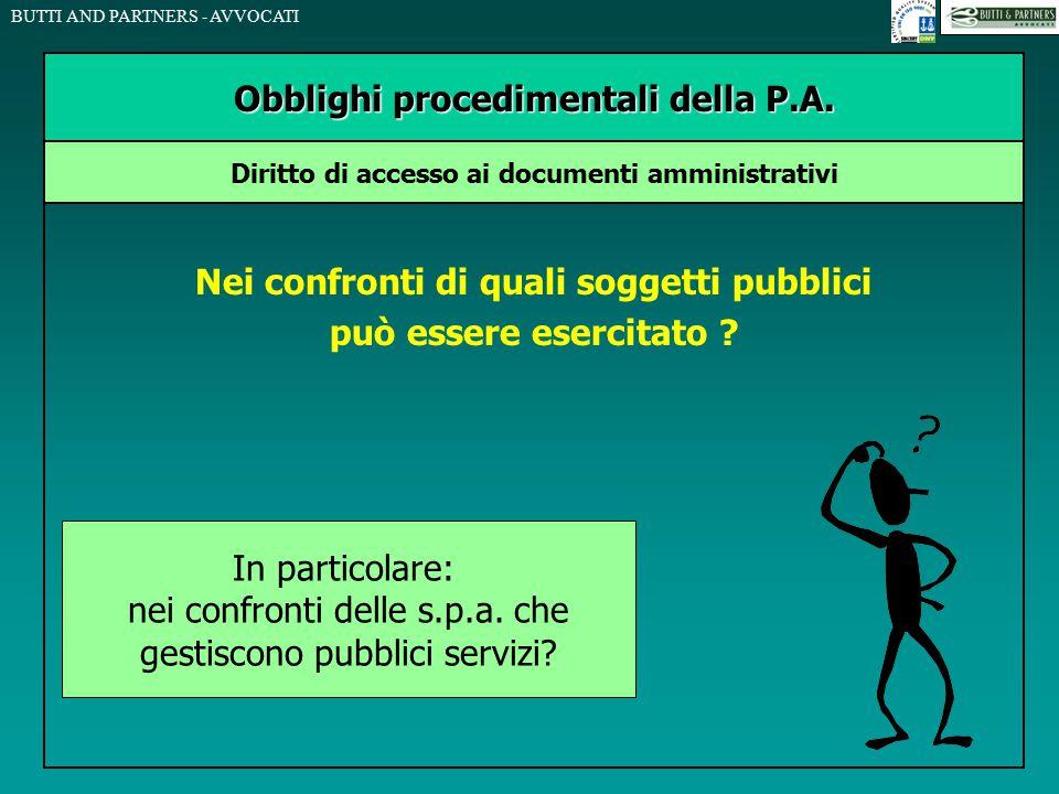 BUTTI AND PARTNERS - AVVOCATI Nei confronti di quali soggetti pubblici può essere esercitato ? Obblighi procedimentali della P.A. Diritto di accesso a