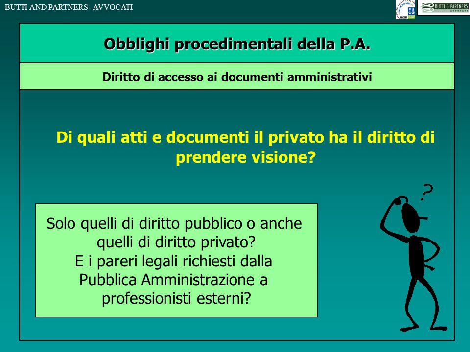BUTTI AND PARTNERS - AVVOCATI Di quali atti e documenti il privato ha il diritto di prendere visione? Obblighi procedimentali della P.A. Diritto di ac