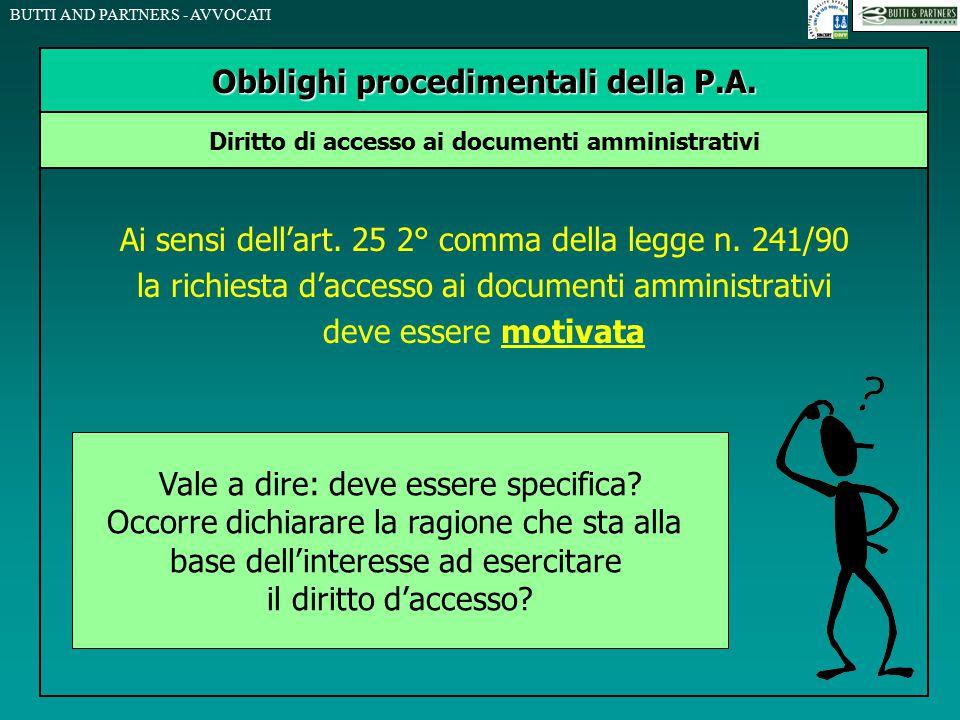BUTTI AND PARTNERS - AVVOCATI Ai sensi dell'art. 25 2° comma della legge n. 241/90 la richiesta d'accesso ai documenti amministrativi deve essere moti