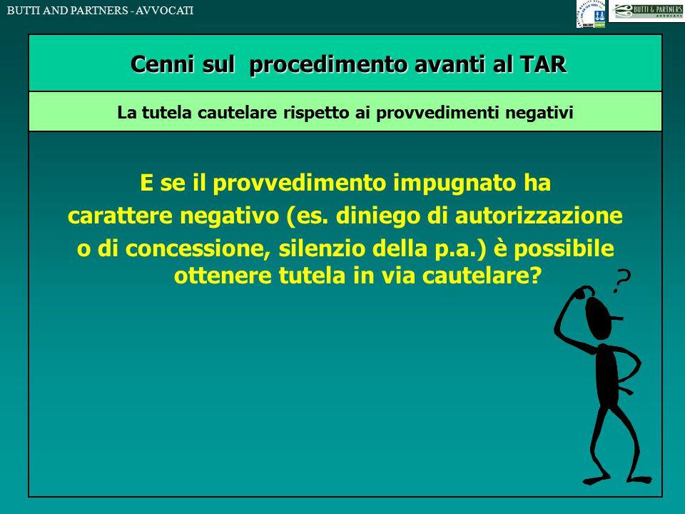 BUTTI AND PARTNERS - AVVOCATI E se il provvedimento impugnato ha carattere negativo (es. diniego di autorizzazione o di concessione, silenzio della p.